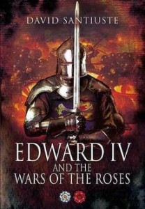 Edward IV and the Wars of the Roses, by David Santiuste