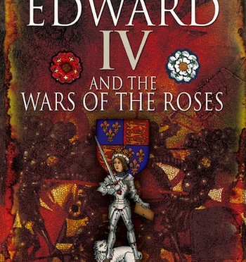 Edward IV and the Wars of the Roses.
