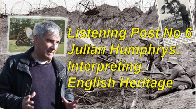 Listening Post No 6: Julian Humphrys – Interpreting England's Heritage