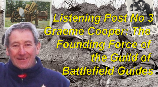 Listening Post No 3 Graeme Cooper – Founding Force for the Guild of Battlefield Guides