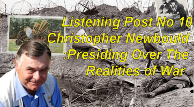 Listening Post No 10: Christopher Newbould: Presiding over a decade of the Realities of War